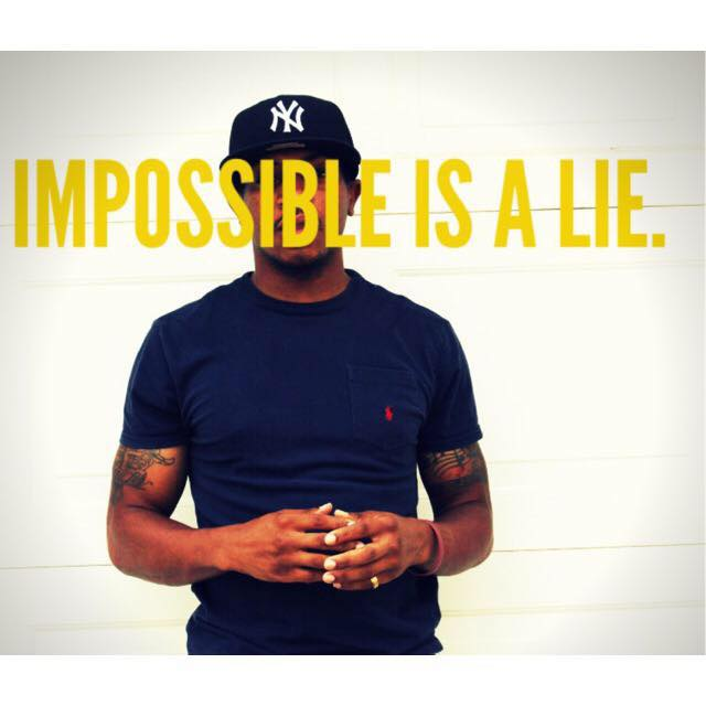 Impossible Is A Lie.