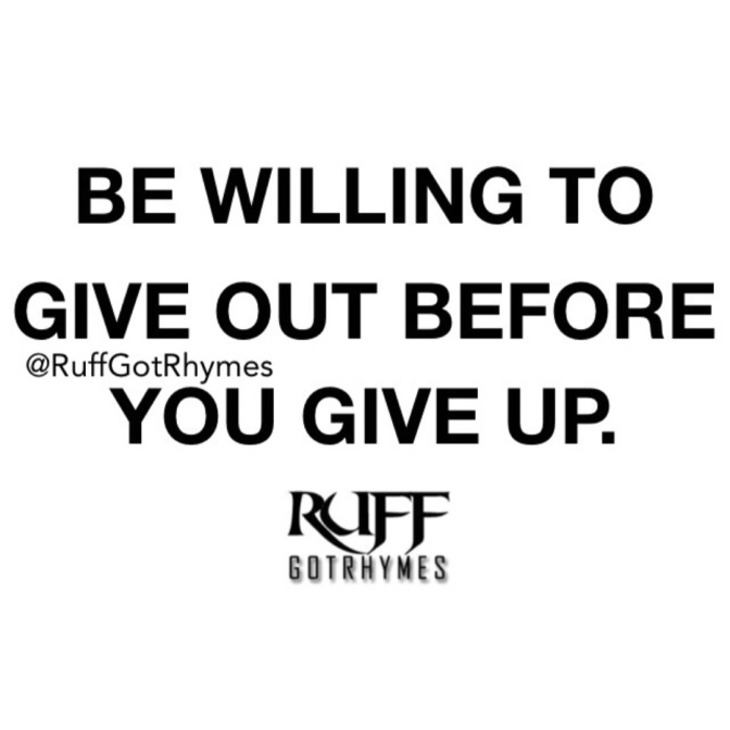 Be Willing To Give Out Before Giving Up